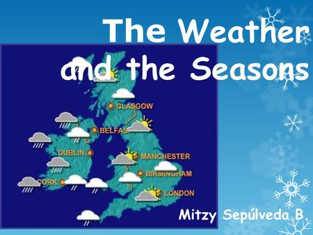 The Weather and the Seasons Mitzy Sepúlveda B.. Introduction In this presentation, I will develop different types of activities to be done in a lesson.