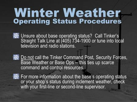 Winter Weather Operating Status Procedures Unsure about base operating status? Call Tinkers Straight Talk Line at (405) 734-1900 or tune into local television.