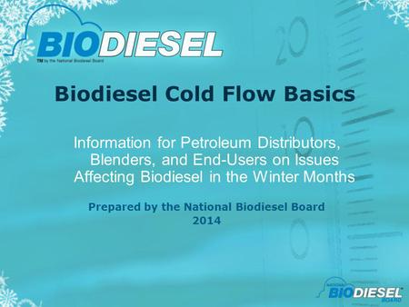 Biodiesel Cold Flow Basics Information for Petroleum Distributors, Blenders, and End-Users on Issues Affecting Biodiesel in the Winter Months Prepared.