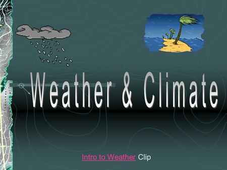 Intro to WeatherIntro to Weather Clip Weather by Brainpop 1) What cycle is the basis of our weather? 2) What causes precipitation to occur? 3) Where.