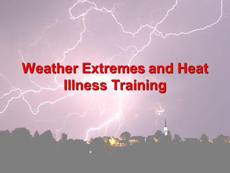 1 Weather Extremes and Heat Illness Training. 2 Employees must not work under dangerous weather conditions. However, if proper precautions are taken,