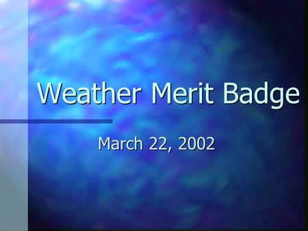 Weather Merit Badge March 22, 2002. Requirements 1. Define meteorology. Explain how the weather affects farmers, sailors, aviators, and the outdoors construction.