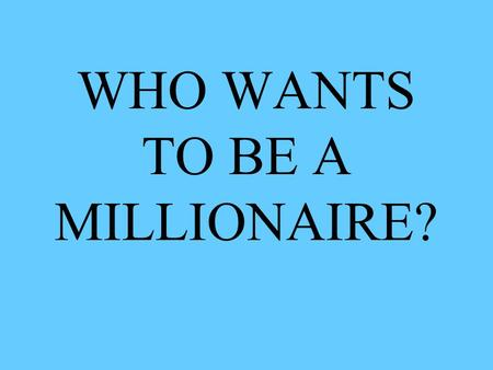 WHO WANTS TO BE A MILLIONAIRE? What is a Barometer? A. a weather instrument* B. a math word C. a new type of P.E. game D. a type of gumball machine.