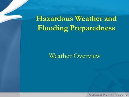 National Weather Service Hazardous Weather and Flooding Preparedness Weather Overview.
