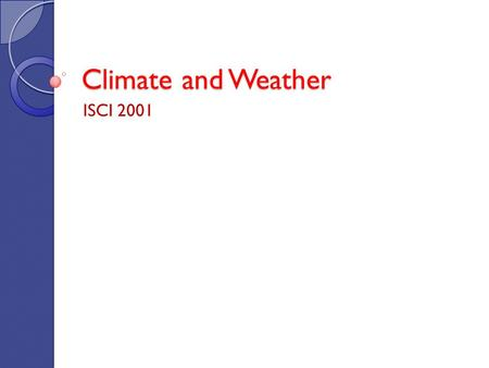 Climate and Weather ISCI 2001. Climate and Weather.