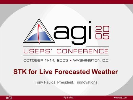 Pg 1 of xx AGI www.agi.com STK for Live Forecasted Weather Tony Faulds, President, Trinnovations.