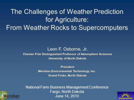 The Challenges of Weather Prediction for Agriculture: From Weather Rocks to Supercomputers National Farm Business Management Conference Fargo, North Dakota.