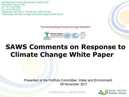 1 SAWS Comments on Response to Climate Change White Paper 442 Rigel Avenue South, Erasmusrand, Pretoria, 0181 P/Bag X097, Pretoria, 0001 Tel.: +27 12 367.