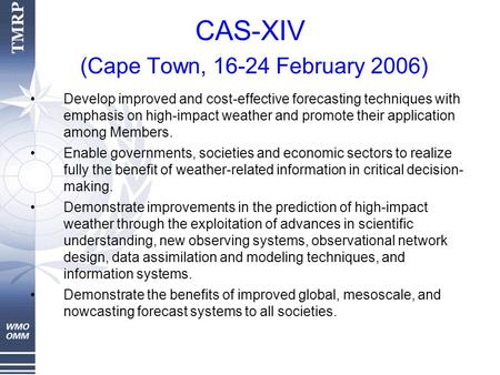 CAS-XIV (Cape Town, 16-24 February 2006) Develop improved and cost-effective forecasting techniques with emphasis on high-impact weather and promote their.
