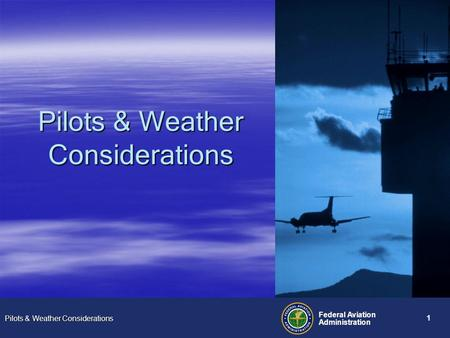Pilots & Weather Considerations Federal Aviation Administration 1.