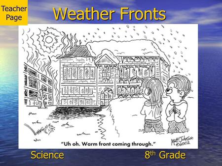 Teacher Page Weather Fronts Science				 8th Grade.