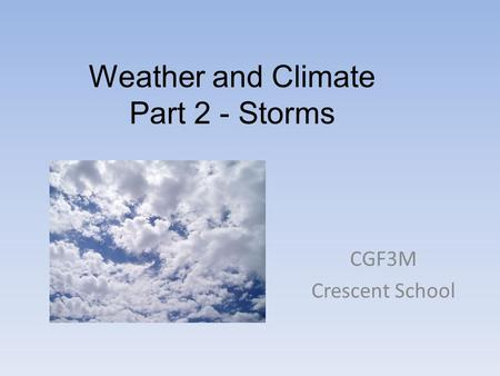 Weather and Climate Part 2 - Storms CGF3M Crescent School.