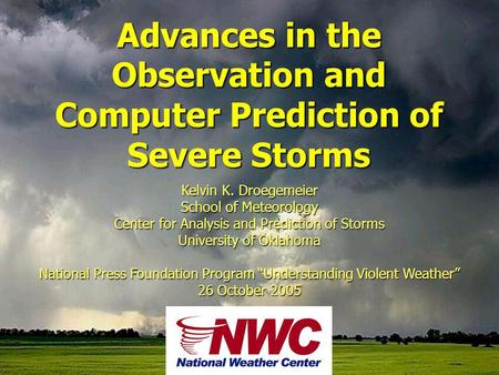 Kelvin K. Droegemeier School of Meteorology Center for Analysis and Prediction of Storms University of Oklahoma National Press Foundation Program Understanding.