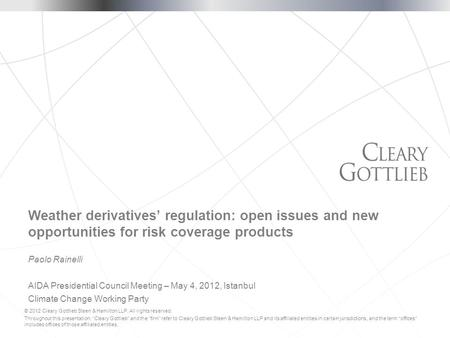 © 2012 Cleary Gottlieb Steen & Hamilton LLP. All rights reserved. Throughout this presentation, Cleary Gottlieb and the firm refer to Cleary Gottlieb Steen.
