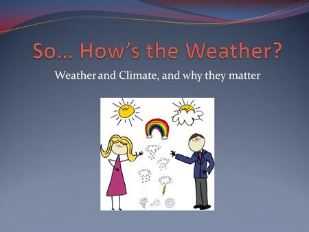 Weather and Climate, and why they matter. How do we describe weather? Temperature-how hot or cool the air is Measured in degrees ˚ Fahrenheit: F (used.