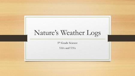Natures Weather Logs 5 th Grade Science 5.8A and 5.9A.