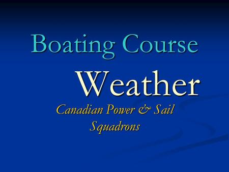 Boating Course Weather Canadian Power & Sail Squadrons.