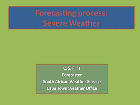 Forecasting process: Severe Weather. Early warning Strive to ensure that every person or organization at risk 1. Receives the information 2. Understands.