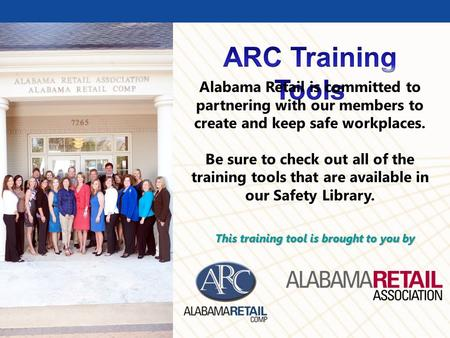© BLR ® Business & Legal Resources 1112 Alabama Retail is committed to partnering with our members to create and keep safe workplaces. Be sure to check.
