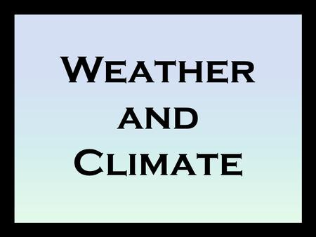 Weather and Climate.