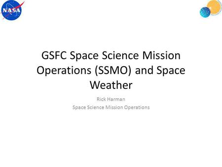 GSFC Space Science Mission Operations (SSMO) and Space Weather Rick Harman Space Science Mission Operations.