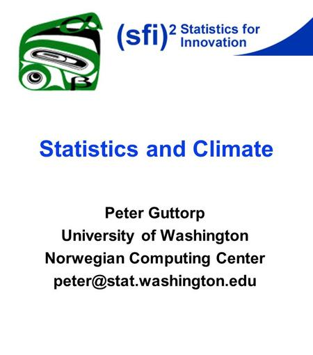 Statistics and Climate Peter Guttorp University of Washington Norwegian Computing Center