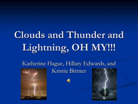 Clouds and Thunder and Lightning, OH MY!!! Katherine Hague, Hillary Edwards, and Kristie Bittner.