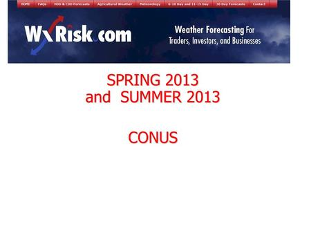 SPRING 2013 and SUMMER 2013 CONUS. WHAT HAS THE WINTER BEEN LIKE? CLOSE TO NORMAL TEMPS.