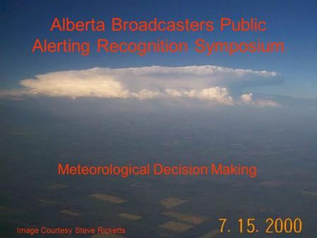 Alberta Broadcasters Public Alerting Recognition Symposium Meteorological Decision Making Image Courtesy Steve Ricketts.