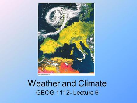 Weather and Climate GEOG 1112- Lecture 6. Chapter 3: Introduction to the Atmosphere Image courtesy of cimss.ssec.wisc.edu McKnights Physical Geography: