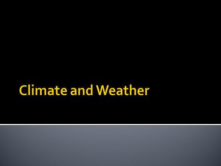 Climate and Weather.