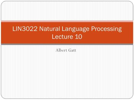 Albert Gatt LIN3022 Natural Language Processing Lecture 10.