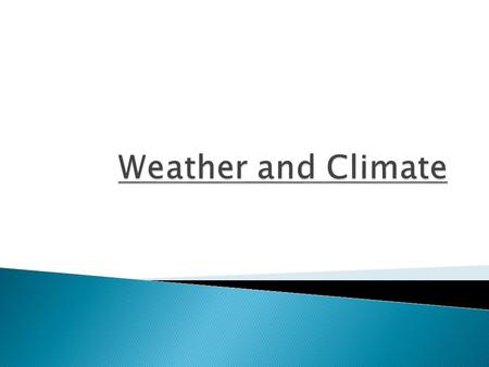 Weather: condition of the atmosphere at a given time & place Climate: weather conditions in a geographic region over a long time tilt of the Earth as.
