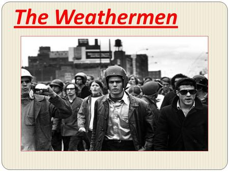 The Weathermen. Who were the Weathermen? Weathermen, and later the Weather Underground, was an American radical Left organization. It originated in 1969.