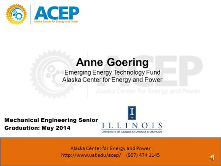 Anne Goering Emerging Energy Technology Fund Alaska Center for Energy and Power ACEP (907) 474 1143 www.uaf.edu/acep Alaska Center for Energy and Power.