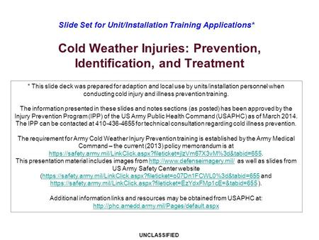 * This slide deck was prepared for adaption and local use by units/installation personnel when conducting cold injury and illness prevention training.