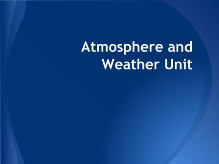 Atmosphere and Weather Unit. Atmosphere and Weather Understands the relationship between location on earth and weather patterns. Understands the factors.