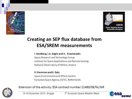 15-19 November, 2010 - Brugge 7 th European Space Weather Week Creating an SEP flux database from ESA/SREM measurements I. Sandberg, I.A. Daglis and A.