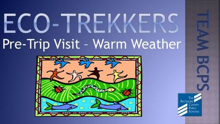 Pre-Trip Visit – Warm Weather. Activities in your school begin four or five days prior to the Eco-Trekkers field study and will include: Producers, consumers,