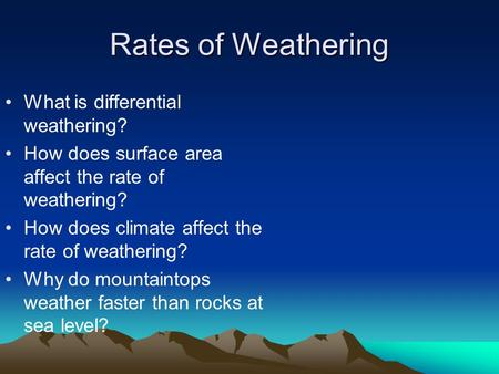 Rates of Weathering What is differential weathering? How does surface area affect the rate of weathering? How does climate affect the rate of weathering?
