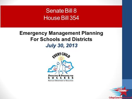 Emergency Management Planning For Schools and Districts July 30, 2013 Senate Bill 8 House Bill 354.