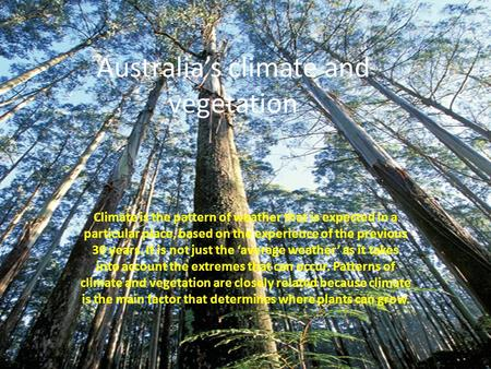 Australias climate and vegetation Climate is the pattern of weather that is expected in a particular place, based on the experience of the previous 30.