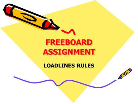 FREEBOARD ASSIGNMENT LOADLINES RULES.