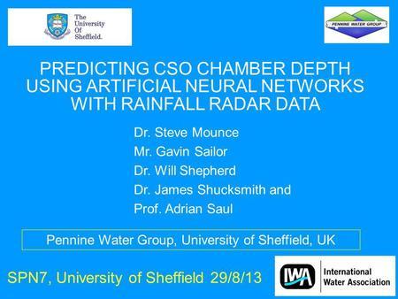SPN7, University of Sheffield 29/8/13 PREDICTING CSO CHAMBER DEPTH USING ARTIFICIAL NEURAL NETWORKS WITH RAINFALL RADAR DATA Dr. Steve Mounce Mr. Gavin.