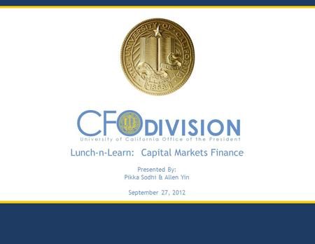 Lunch-n-Learn: Capital Markets Finance Presented By: Pikka Sodhi & Allen Yin September 27, 2012.