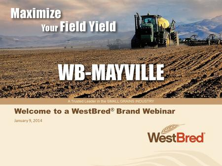 Welcome to a WestBred ® Brand Webinar January 9, 2014.
