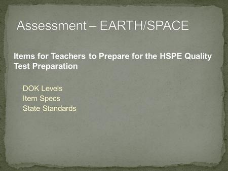 Items for Teachers to Prepare for the HSPE Quality Test Preparation DOK Levels Item Specs State Standards.