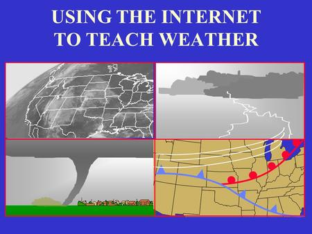 USING THE INTERNET TO TEACH WEATHER. Christopher G. Herbster Applied Aviation Sciences Debbie Schaum Applied Aviation Sciences Susan Sharp Aeronautical.
