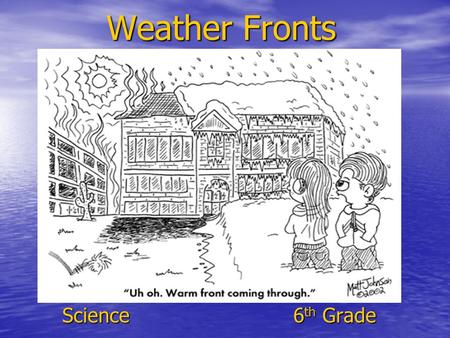 Weather Fronts Science				 6th Grade.