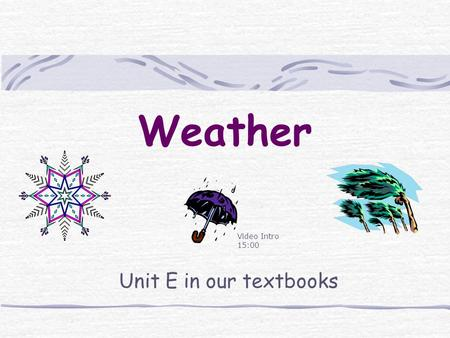 Weather Unit E in our textbooks Video Intro 15:00.